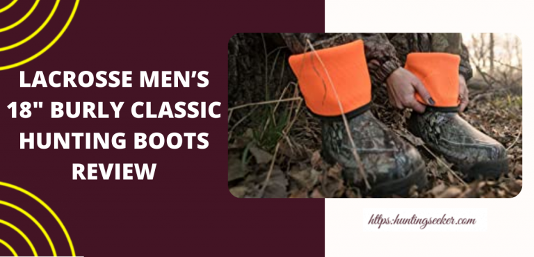 LACROSSE MEN'S 18″ BURLY CLASSIC HUNTING BOOTS REVIEW
