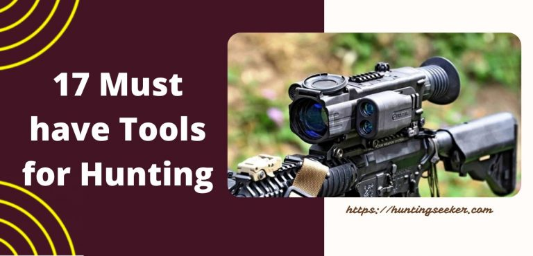 17 Must have Tools for Hunting